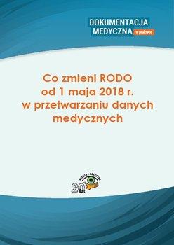 Co zmieni RODO od 1 maja 2018 r. w przetwarzaniu danych medycznych-Opracowanie zbiorowe