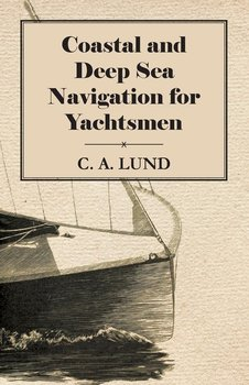 Coastal and Deep Sea Navigation for Yachtsmen-Lund C. A.