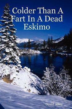 Colder Than a Fart in a Dead Eskimo-Allen David