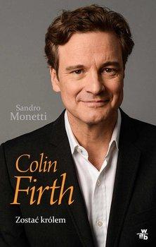 Colin Firth. Zostać królem                      (ebook)