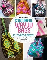Colourful Wayuu Bags to Crochet & Weave: A Guide to Making Tapestry Crochet Bags - Graaf Riann