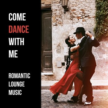 Come Dance with Me: Romantic Lounge Music, Sensual Smooth Jazz, Relaxing Music, Soft Instrumental Love Songs-Jazz Erotic Lounge Collective