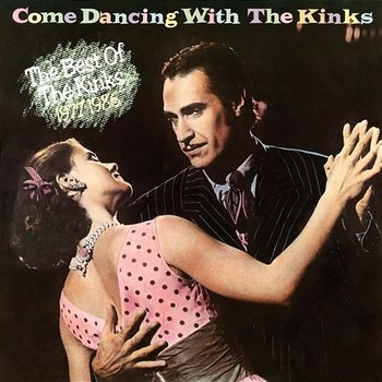 Come Dancing with the Kinks (The Best of the Kinks 1977-1986) - The Kinks