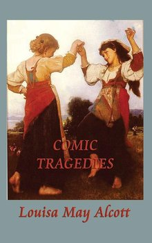 Comic Tragedies-Alcott Louisa May