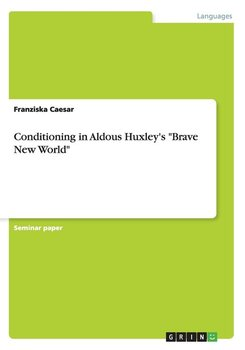 "Conditioning in Aldous Huxley's ""Brave New World"" - Caesar Franziska"