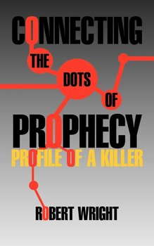 Connecting the Dots of Prophecy-Wright Robert