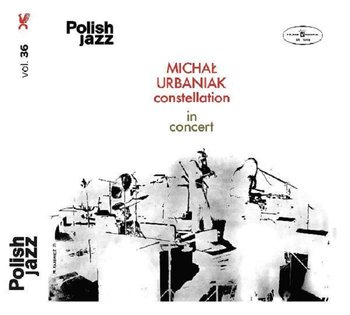 Constellation In Concert - Polish Jazz. Volume 36 - Urbaniak Michał