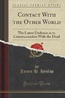 Contact With the Other World - Hyslop James H.