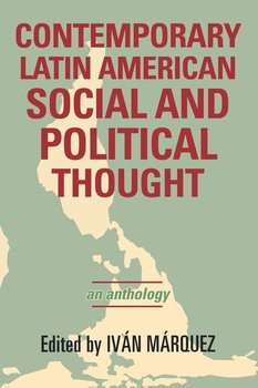 Contemporary Latin American Social and Political Thought-Marquez Ivan
