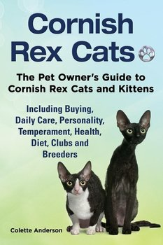 Cornish Rex Cats, The Pet Owner's Guide to Cornish Rex Cats and Kittens  Including Buying, Daily Care, Personality, Temperament, Health, Diet, Clubs and Breeders - Anderson Colette