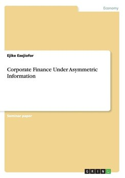 Corporate Finance Under Asymmetric Information - Ezejiofor Ejike