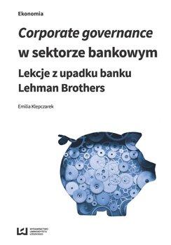 Corporate governance w sektorze bankowym. Lekcje z upadku banku Lehman Brothers                      (ebook)