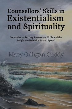 Counsellors' Skills in Existentialism and Spirituality - Gilligan Cuddy Mary