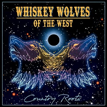 Country Roots-Whiskey Wolves of the West