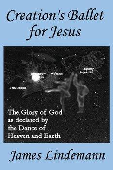Creation's Ballet for Jesus-Lindemann James