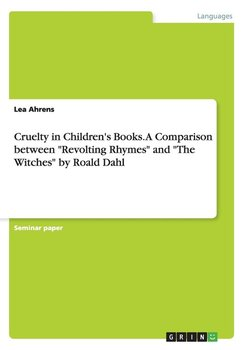 """Cruelty in Children's Books. A Comparison between """"Revolting Rhymes"""" and """"The Witches"""" by Roald Dahl-Ahrens Lea"""