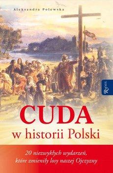 Cuda w historii Polski. 20 niezwykłych wydarzeń, które zmieniły losy naszej Ojczyzny-Polewska Aleksandra