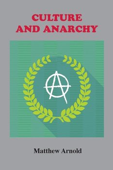 Culture and Anarchy - Arnold Matthew