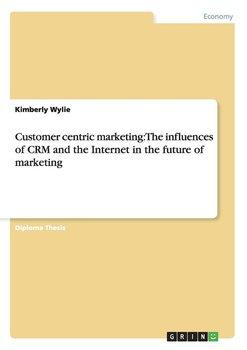 Customer centric marketing-Wylie Kimberly