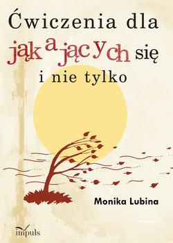 Ćwiczenia dla jąkających się i nie tylko-Lubina Monika