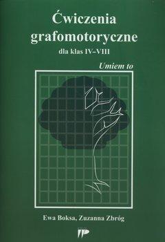 Ćwiczenia grafomotoryczne dla klas IV-VIII. Umiem to-Boksa Ewa, Zbróg Zuzanna