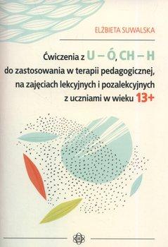 Ćwiczenia z U-Ó CH-H do zastosowania w terapii pedagogicznej, na zajęciach lekcyjnych i pozalekcyjnych z uczniami w wieku 13+-Suwalska Elżbieta