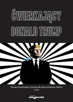 Ćwierkający Donald Trump. Czym jest Twitter dla użytkowników,dziennikarzy i prezydenta USA? Od analizy dyskursu po badania okulograficzne-Opracowanie zbiorowe