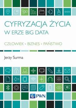 Cyfryzacja życia w erze Big Data. Człowiek, biznes, państwo-Surma Jerzy