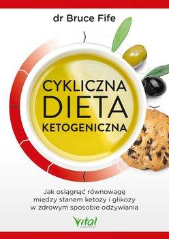 Cykliczna dieta ketogeniczna. Jak osiągnąć równowagę między stanem ketozy i glikozy w zdrowym sposobie odżywiania-Fife Bruce
