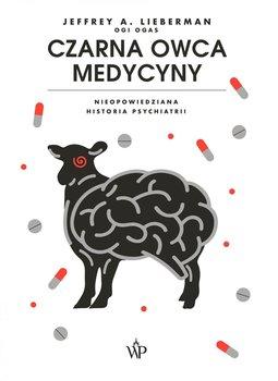 Czarna owca medycyny. Nieopowiedziana historia psychiatrii-Lieberman Jeffrey A.