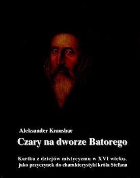 Czary na dworze Batorego-Kraushar Aleksander