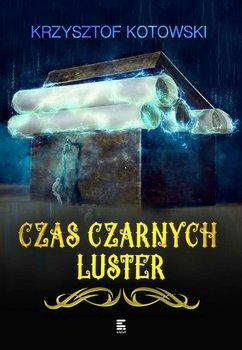 Czas czarnych luster-Kotowski Krzysztof