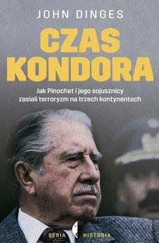 Czas Kondora. Jak Pinochot i jego sojusznicy zasiali terroryzm na trzech kontynentach                      (ebook)