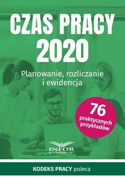 Czas Pracy 2020. Planowanie, rozliczanie i ewidencja-Opracowanie zbiorowe