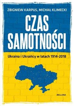 Czas samotności. Ukraina i Ukraińcy w latach 1914-2018-Klimecki Michał, Karpus Zbigniew