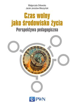 Czas wolny jako środowisko życia-Orłowska Małgorzata, Błeszyński Jacek Jarosław
