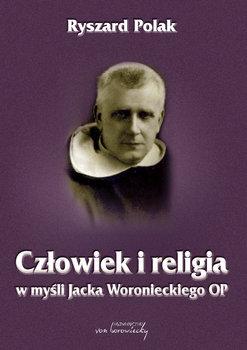 Człowiek i religia w myśli Jacka Woronieckiego OP-Polak Ryszard