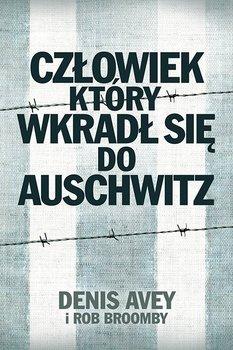 Człowiek, który wkradł się do Auschwitz-Avey Denis, Broomby Rob
