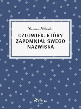 Człowiek, który zapomniał swego nazwiska-Wotowski Stanisław Antoni