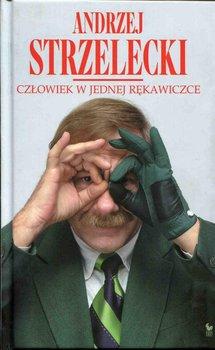Człowiek w jednej rękawiczce-Strzelecki Andrzej