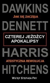 Czterej Jeźdźcy Apokalipsy. Jak zaczęła się ateistyczna rewolucja-Dawkins Richard, Dennett Daniel C., Harris Sam, Hitchens Christopher
