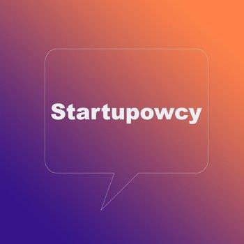 Czy Jestem Startupowcem - Startupowcy - podcast-Maciejewski Piotr