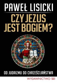 Czy Jezus jest Bogiem? Od judaizmu do chrześcijaństwa-Lisicki Paweł