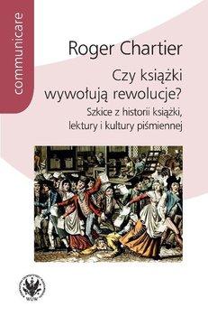 Czy książki wywołują rewolucje?-Chartier Roger