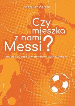 Czymieszka znami Messi?-Pietsch Mateusz