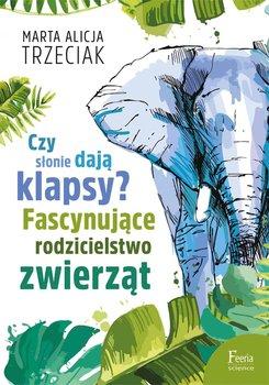 Czy słonie dają klapsy? Fascynujące rodzicielstwo zwierząt-Trzeciak Marta Alicja
