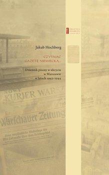 Czytając gazetę niemiecką… Dziennik pisany w ukryciu w Warszawie w latach 1943–1944-Hochberg Jakub, Engelking Barbara