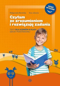 Czytam ze zrozumieniem i rozwiązuję zadania. Testy dla uczniów 3 klasy szkoły podstawowej-Barańska Małgorzata