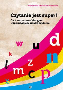 Czytanie jest super! Ćwiczenia rewalidacyjne wspomagające naukę czytania-Sadowska-Krajewska Aleksandra