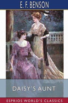 Daisy's Aunt (Esprios Classics)-Benson E. F.